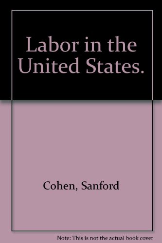 Labor in the United States.: Cohen, Sanford