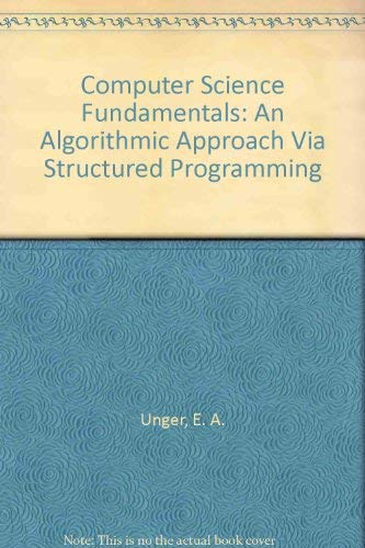 9780675083010: Computer Science Fundamentals: An Algorithmic Approach Via Structured Programming