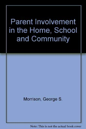 Parent involvement in the home, school, and community: Morrison, George S