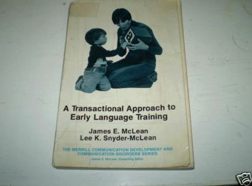 A Transactional Approach to Early Language Training: McLean, James E.; McLean, Lee K.