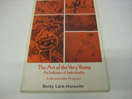 The art of the very young: An: Lark-Horovitz, Betty