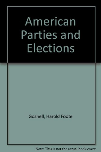 American Parties and Elections.: Gosnell, Harold F. and Richard G. Smolka;