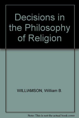 Decisions in Philosophy of Religion: Williamson, William B.