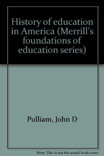 History of education in America (Merrill's foundations of education series): Pulliam, John D