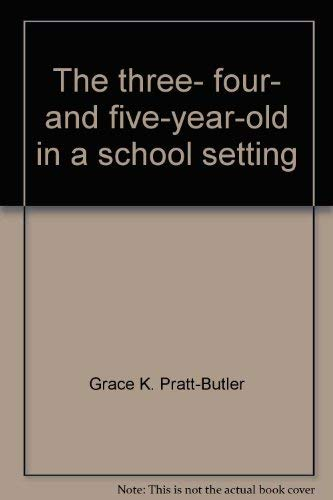 The Three-, Four-, and Five-Year-Old in a School Setting