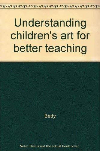 Understanding children's art for better teaching: Betty (Lark) Horovitz
