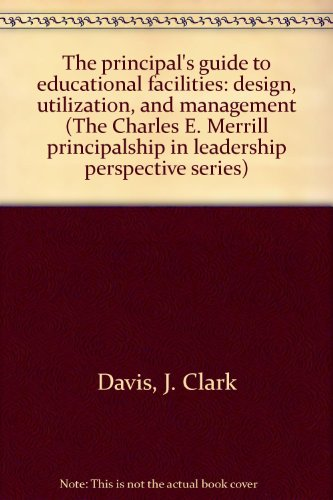 The principal's guide to educational facilities: design, utilization, and management (The ...