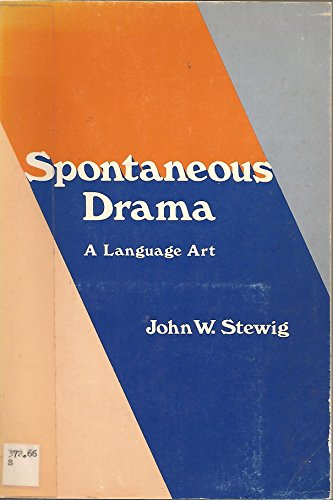 Spontaneous Drama A Language Art: John W. Stewig