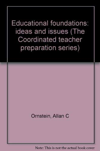 Educational foundations: ideas and issues (The Coordinated teacher preparation series): Allan C ...