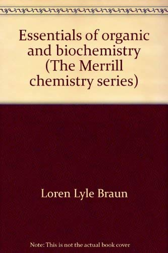 Essentials of Organic and Biochemistry;: Braun, Loren L,