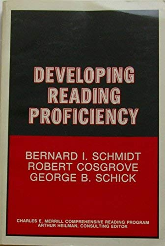 Developing Reading Proficiency: Bernard I. Schmidt and Robert Cosgrove and George B. Schick