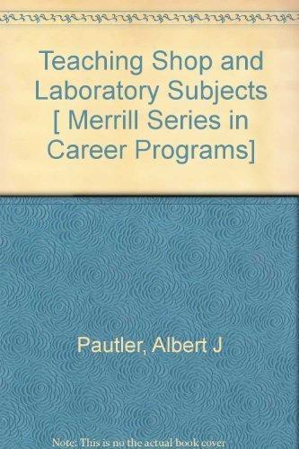 Teaching shop and laboratory subjects (Merrill series: Albert J Pautler