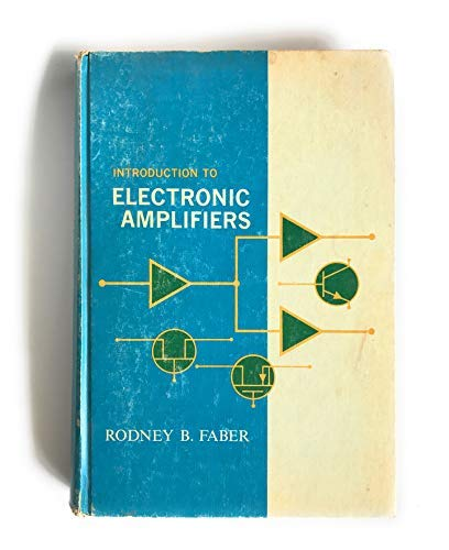 Introduction to Electronic Amplifiers: Faber, Rodney B.