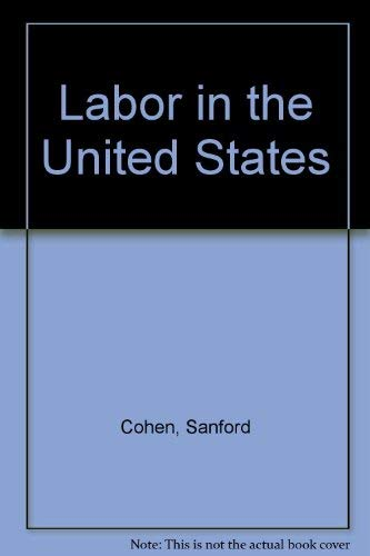 LABOR IN THE UNITED STATES; THIRD EDITION: Cohen, Sanford