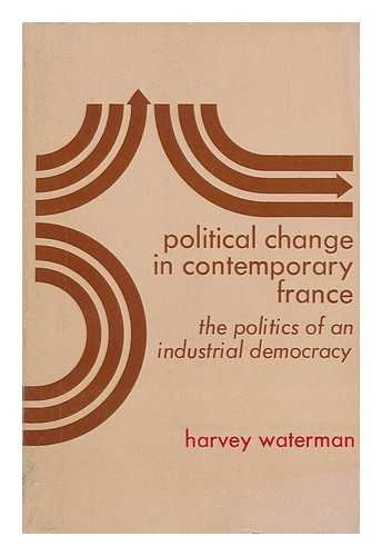Political change in contemporary France;: The politics of an industrial democracy (Merrill ...