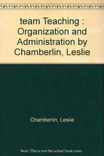 Team teaching: Organization and administration: Chamberlin, Leslie J