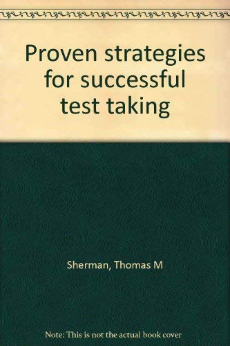 Proven Strategies for Successful Test Taking: Sherman, Thomas M., and Terry M. Wildman