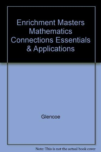 Enrichment Masters Mathematics Connections Essentials & Applications: Glencoe