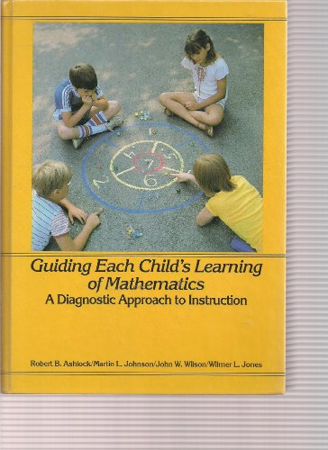 Guiding Each Child's Learning of Mathematics: A Diagnostic Approach to Instruction: Ashlock, ...