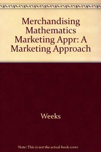 Merchandising Mathematics: A Marketing Approach: Weeks, Andrea L.