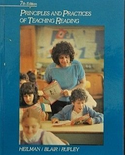 Principles and Practices of Teaching Reading: Heilman, Arthur W.; Blair, Timothy R.; Rupley, ...