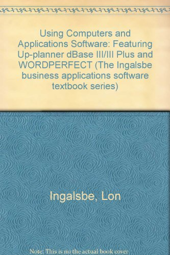 Using Computers and Applications Software: Featuring Vp-Planner, dBASE Iii/III Plus, and ...
