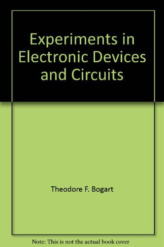 Experiments in Electronic Devices and Circuits: Theodore F. Bogart