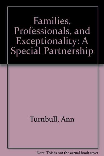 Families, Professionals, and Exceptionality: A Special Partnership: Turnbull, Ann P.; Turnbull, H. ...