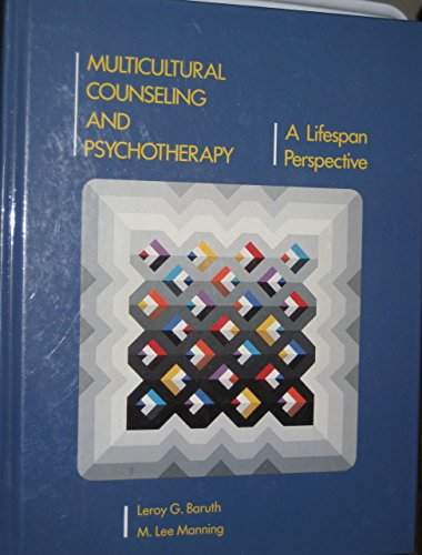 Multicultural Counseling and Psychotherapy: A Lifespan Perspective: Leroy G. Baruth,