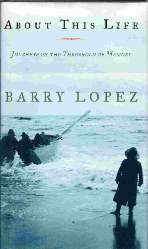 About This Life: Journeys on the Threshold of Memory: Lopez, Barry