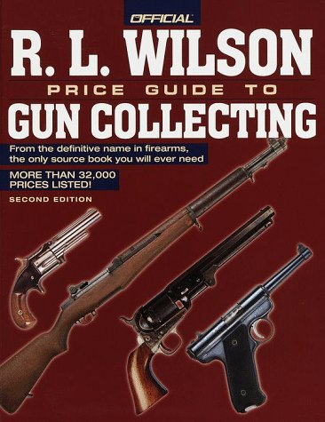 9780676601527: The Official R. L. Wilson Price Guide to Gun Collecting Second Edition (R.L. Wilson Official Price Guide to Gun Collecting, 2nd Edition)