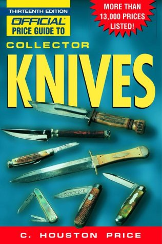 The Official Price Guide to Collector Knives, 13th Edition: Price, C. Houston