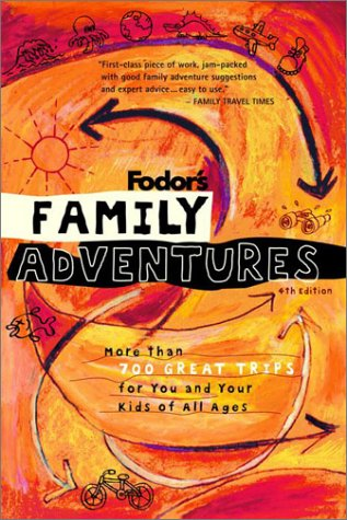 Fodor's Family Adventures, 4th Edition: More Than: Christine Loomis