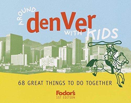 9780676901870: Fodor's Around Denver with Kids, 1st Edition: 68 Great Things to Do Together (Travel Guide)