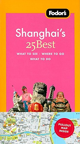 Fodor's Shanghai's 25 Best, 2nd Edition (Full-color Travel Guide): Fodor's