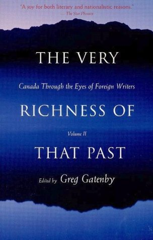 The Very Richness Of That Past : Canada Through the Eyes of Foreign Writers Vilu: Greg Gatenby