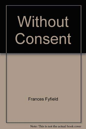 Without Consent: Fyfield, Frances