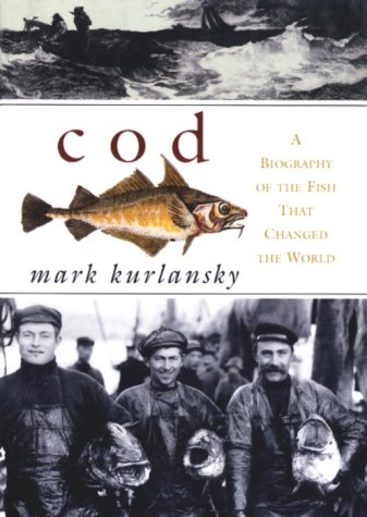 Cod : A Biography of the Fish That Changed the World: Kurlansky, Mark