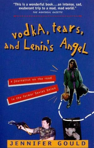 Vodka Tears and Lenin's Angel : A Journalist on the Road in the Former Soviet Union