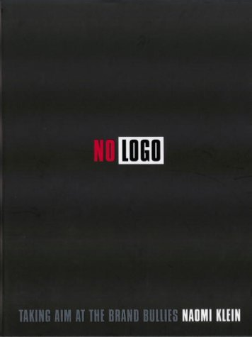 No Logo: Taking Aim at the Brand: Naomi Klein