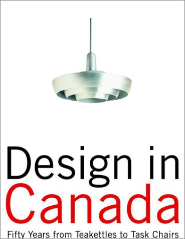 9780676971385: Design in Canada: Fifty Years From Teakettles to Task Chairs