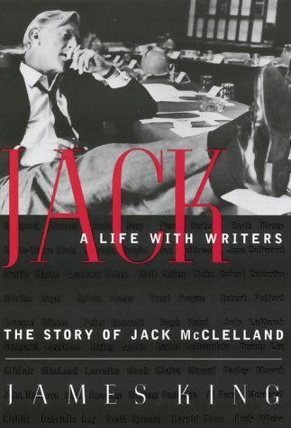 Jack:a Life With Writers: The Story Of Jack McClelland: James King