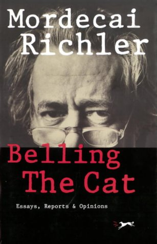 Belling the Cat: Essays, Reports and Opinoins [SIGNED CANADIAN 1ST/1ST]: Richler, Mordecai