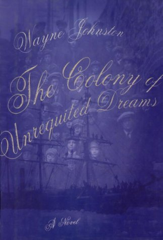 The colony of unrequited dreams.: Johnston, Wayne.