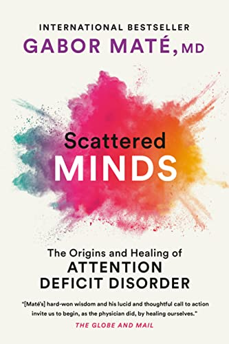 Scattered Minds: A New Look at the Origins and Healing of Attention Deficit Disorder