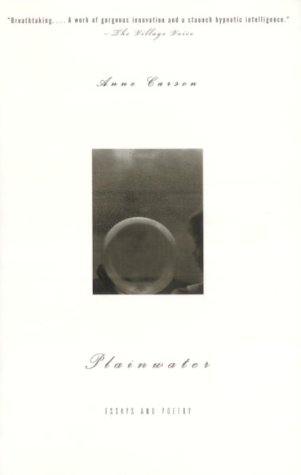 Plainwater: Essays and Poetry: Anne Carson