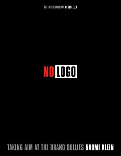 No Logo : Taking Aim at the Brand Bullies: Naomi Klein