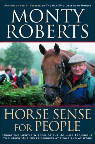 Horse Sense for People : Using the Gentle Wisdom of the Join-Up Technique to Enrich Our ...