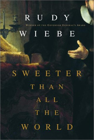 Sweeter Than All The World [SIGNED]: Rudy Wiebe
