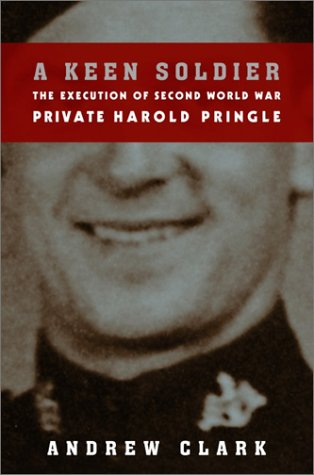 9780676973549: A Keen Soldier: The Execution of Second World War Private Harold Pringle